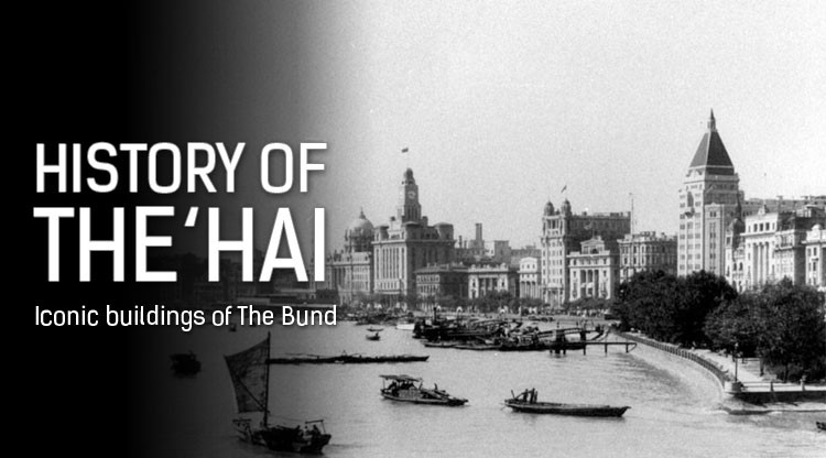 history of the 'hai: the iconic buildings of old shanghai